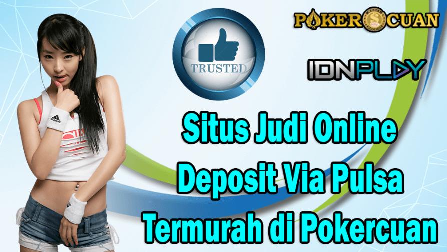 Situs Judi Online Deposit Via Pulsa Termurah di Pokercuan