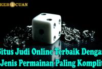 Situs Judi Online Terbaik Dengan Jenis Permainan Paling Komplit
