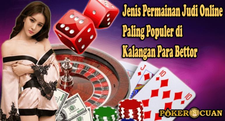Jenis Permainan Judi Online Paling Populer di Kalangan Para Bettor